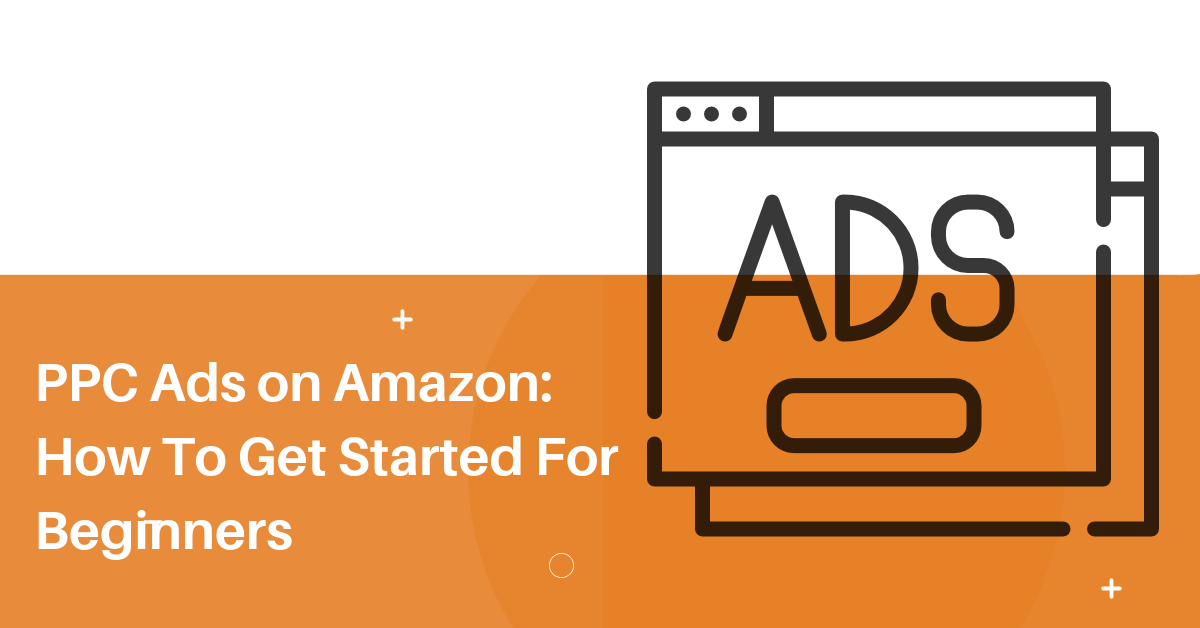 PPC Ads on Amazon_ How To Get Started For Beginners