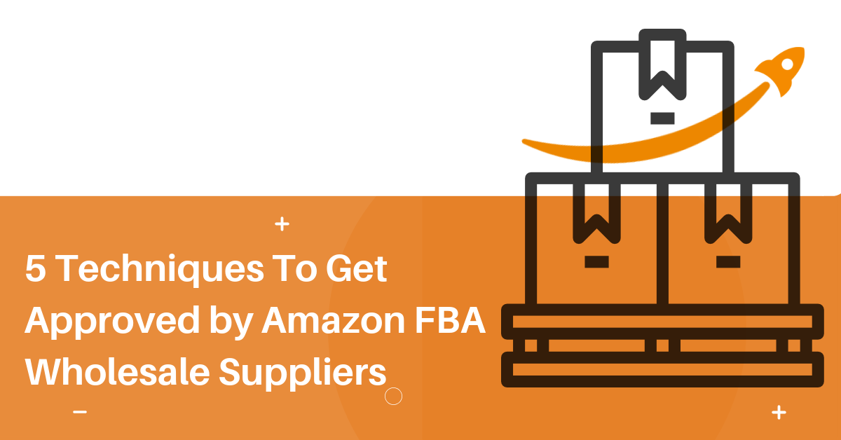 Amazon FBA Wholesale Suppliers_ 5 Techniques To Get Approved