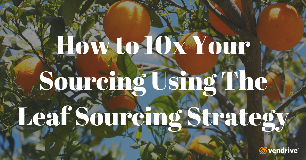 How to 10x Your Sourcing Using The Leaf Sourcing Strategy