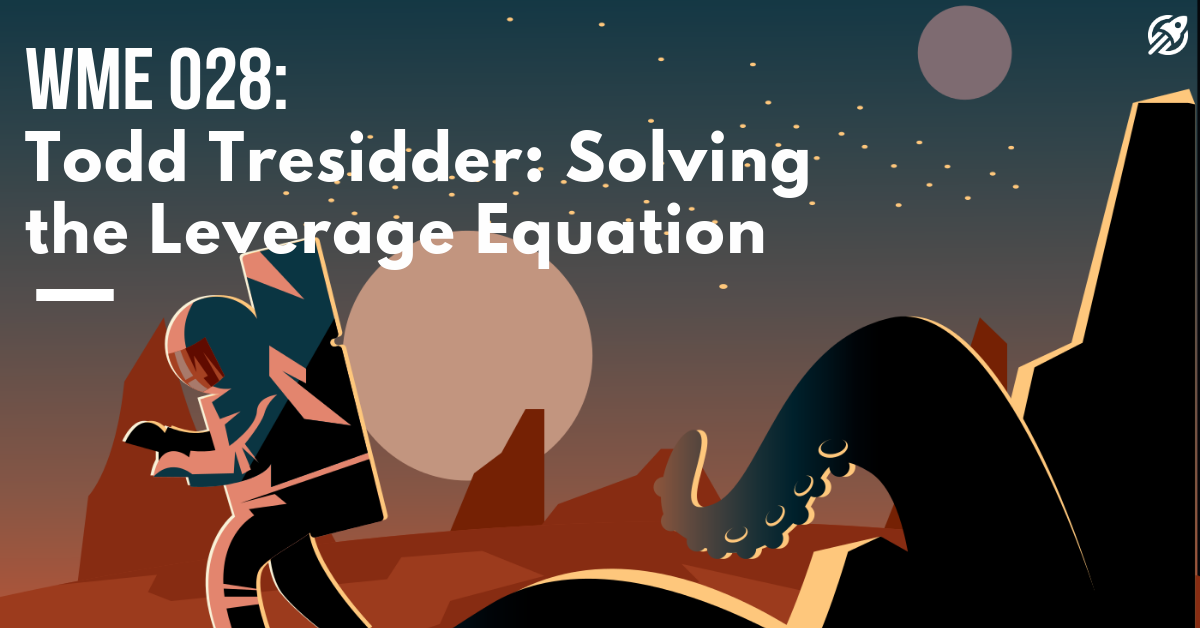 WME 28_ Todd Tresidder_ Solving the Leverage Equation